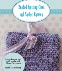 Beaded Knitting Class and Sachet Pattern